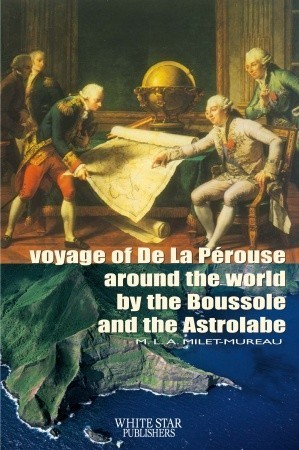 Voyage of de La Perouse Around the World  by  the Bussole and the Astrolabe by M.L.A. Milet-Mureau