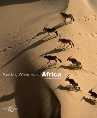 Vanishing Wilderness of Africa  by  Giovanni Bellani
