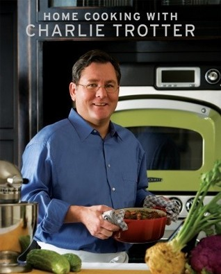 Home Cooking with Charlie Trotter  by  Charlie Trotter