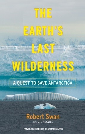 The Earths Last Wilderness: A Quest to Save Antarctica Robert Swan