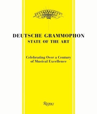 Deutsche Grammophon: State of the Art: 1898 - Present. Celebrating Over a Century of Musical Excellence Remy Louis