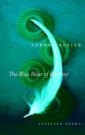 The Blue Hour of the Day: Selected Poems Lorna Crozier