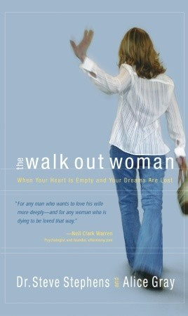 The Walk Out Woman: When Your Heart Is Empty and Your Dreams Are Lost  by  Steve Stephens