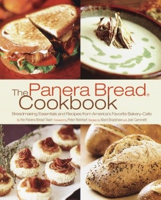 The Panera Bread Cookbook: Breadmaking Essentials and Recipes from Americas Favorite Bakery-Cafe Panera Bread