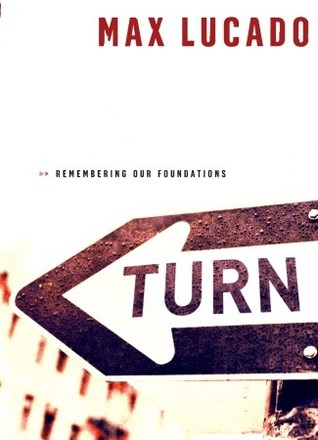 Turn: Remembering Our Foundations  by  Max Lucado