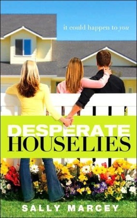 Desperate House Lies: It Could Happen to You Sally Marcey
