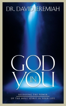 God in You: Releasing the Power of the Holy Spirit in Your Life  by  David Jeremiah