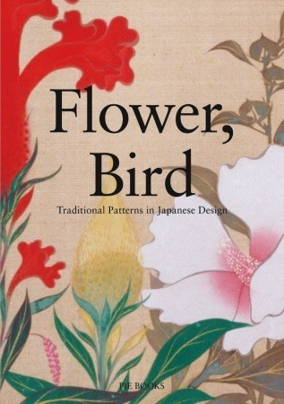 Flower, Bird: Traditional Patterns in Japanese Design  by  Nobuyoshi Hamada