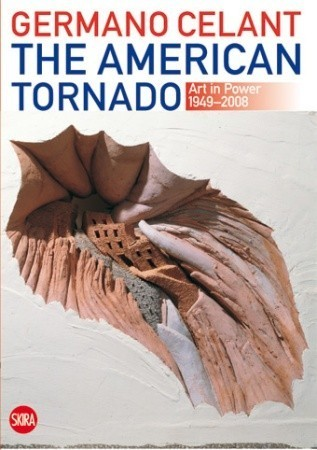 The American Tornado: Art in Power 1949-2008  by  Germano Celant