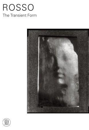 Medardo Rosso: The Transient Form Paola Mola