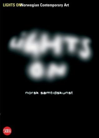 Lights On: Norwegian Contemporary Art  by  Grete Årbu