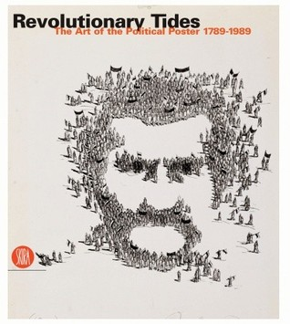 Revolutionary Tides: The Art of the Political Poster 1914-1989  by  Jeffrey T. Schnapp