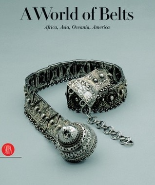 A World of Belts: Africa, Asia, Oceania, America  by  Anne Leurquin
