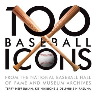 100 Baseball Icons: From the National Baseball Hall of Fame and Museum Archive  by  Terry Heffernan