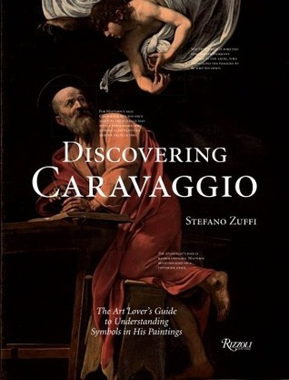 Discovering Caravaggio: The Art Lovers Guide to Understanding Symbols in His Paintings  by  Stefano Zuffi