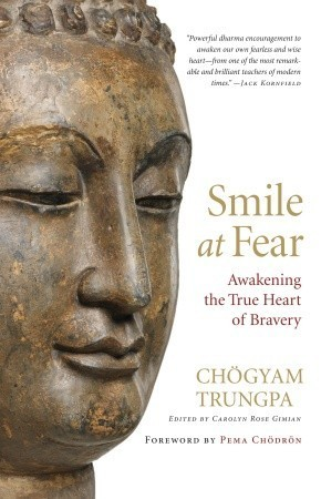 Smile at Fear: Awakening the True Heart of Bravery  by  Chögyam Trungpa
