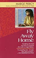Fly Away Home: A Novel  by  Marge Piercy