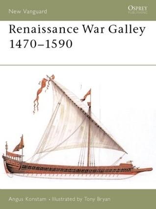 Renaissance War Galley 1470-1590 Angus Konstam