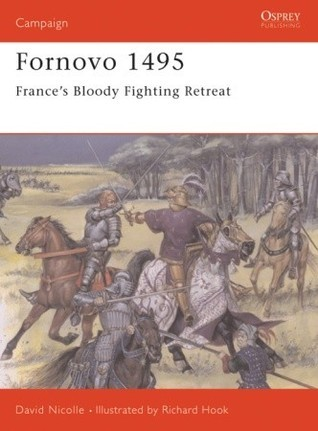 Fornovo 1495: Frances Bloody Fighting Retreat David Nicolle