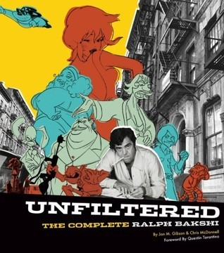 Unfiltered: The Complete Ralph Bakshi  by  Jon M. Gibson