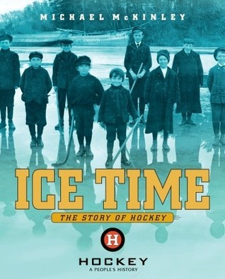 Ice Time: The Story of Hockey Michael McKinley