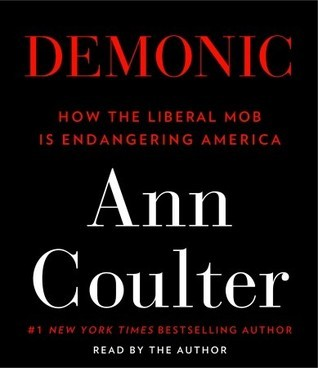 Demonic: How the Liberal Mob Is Endangering America Ann Coulter