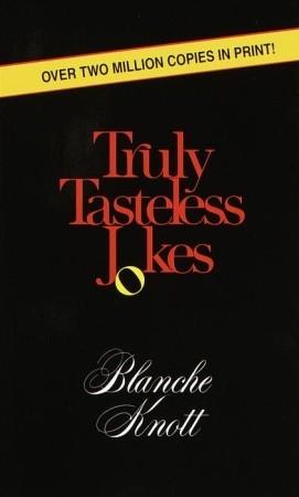 Truly Tasteless Jokes 7  by  Blanche Knott