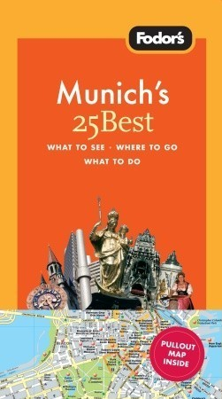 Fodors Munichs 25 Best, 4th Edition  by  Fodors Travel Publications Inc.