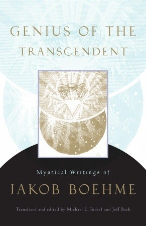 Genius of the Transcendent: Mystical Writings of Jakob Boehme  by  Jakob Böhme