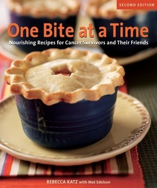 One Bite at a Time, Revised: Nourishing Recipes for Cancer Survivors and Their Friends Rebecca Katz