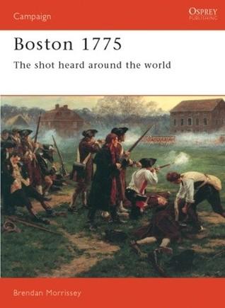 Boston 1775: The Shot Heard Around The World Brendan Morrissey