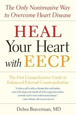 Heal Your Heart with EECP: The Only Noninvasive Way to Overcome Heart Disease Debra Braverman
