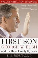 First Son: George W. Bush and the Bush Family Dynasty  by  Bill Minutaglio