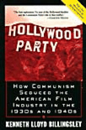 Hollywood Party: How Communism Seduced the American Film Industry in the 1930s and 1940s Lloyd Billingsley