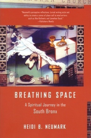 Breathing Space: A Spiritual Journey in the South Bronx  by  Heidi B. Neumark