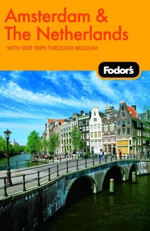 Fodors Amsterdam & The Netherlands, 1st Edition: With Side Trips through Belgium Fodors Travel Publications Inc.