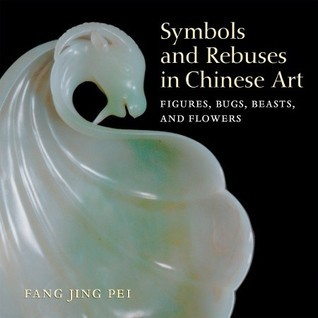 Symbols and Rebuses in Chinese Art: Figures, Bugs, Beasts, and Flowers  by  Fang Jing Pei