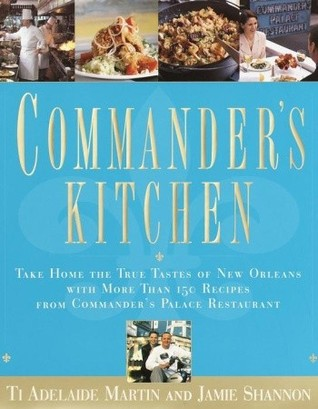 Commanders Kitchen: Take Home the True Taste of New Orleans with More Than 150 Recipes from Commanders Palace Restaurant  by  Ti Adelaide Martin