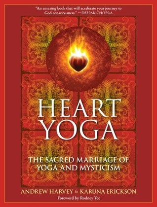 Heart Yoga: The Sacred Marriage of Yoga and Mysticism  by  Andrew Harvey
