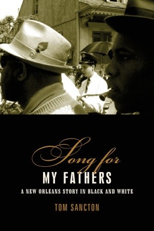 Song for My Fathers: A New Orleans Story in Black and White  by  Tom Sancton