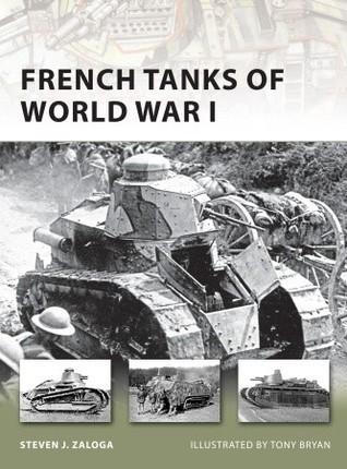 French Tanks of World War I  by  Steven J. Zaloga