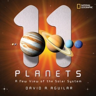 11 Planets: A New View of the Solar System  by  David A. Aguilar