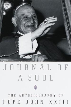 Journal of a Soul: The Autobiography of Pope John XXIII Pope John XXIII