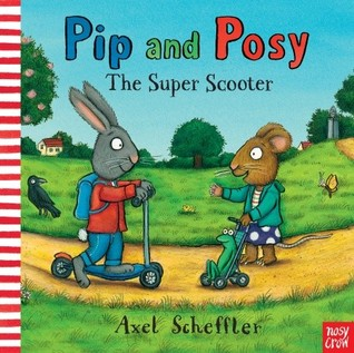 Pip and Posy: The Super Scooter  by  Axel Scheffler