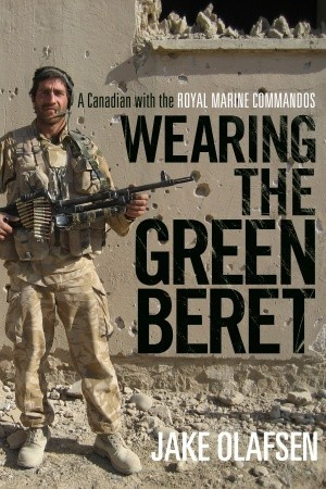 Wearing the Green Beret: A Canadian with the Royal Marine Commandos  by  Jake Olafsen