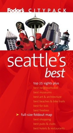 Fodors Citypack Seattles Best, 3rd Edition Fodors Travel Publications Inc.