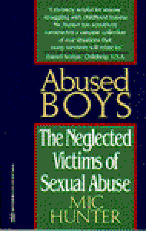 Abused Boys: The Neglected Victims of Sexual Abuse  by  Mic Hunter