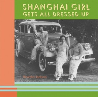 Shanghai Girl Gets All Dressed Up Beverley Jackson