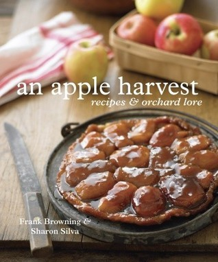 An Apple Harvest: Recipes and Orchard Lore Frank Browning