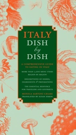 Italy Dish  by  Dish: A Comprehensive Guide to Eating in Italy by Monica Sartoni Cesari